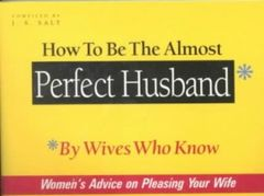 How to be the Almost Perfect Husband: By Wives Who Know (P)