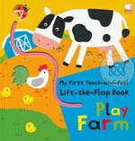 My First Touch-and-Feel, Lift-the-Flap Book - Play Farm (H)