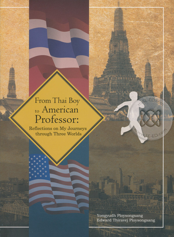 From Thai Boy to American Professor : Reflections on My Journeys through Three Worlds