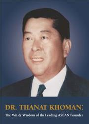 Dr. Thanat Khoman : The Wit & Wisdom of the Leading ASEAN Founder
